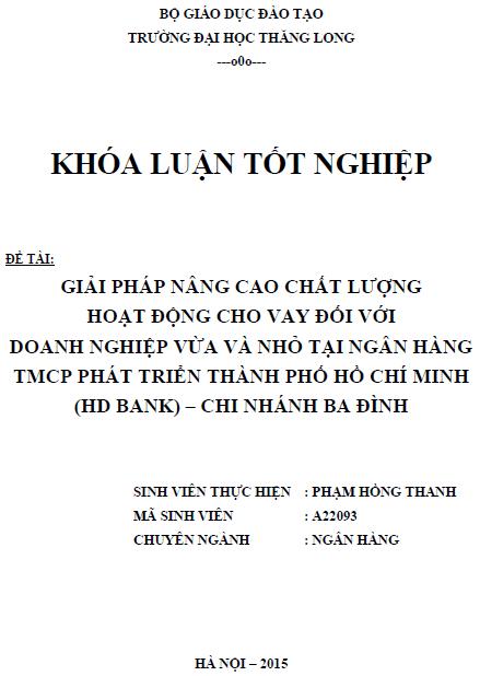 Giải pháp nâng cao chất lượng hoạt động cho vay đối với doanh nghiệp vừa và nhỏ tại Ngân hàng thương mại cổ phần Phát triển thành phố Hồ Chí Minh (HD bank) Chi nhánh Ba Đình