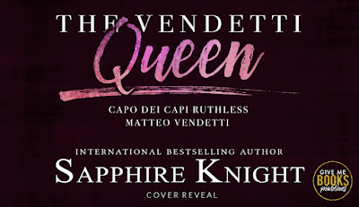 Cover Reveal and Giveaway ($10 Amazon gift card): The Vendetti Queen: Capo Dei Capi – Ruthless Matteo Vendetti by Sapphire Knight