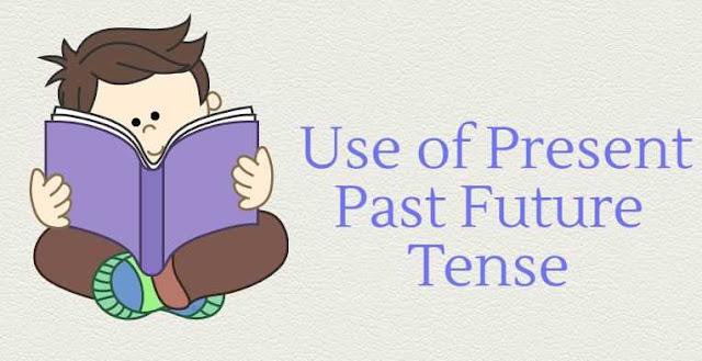 Use of Present Past Future Tense