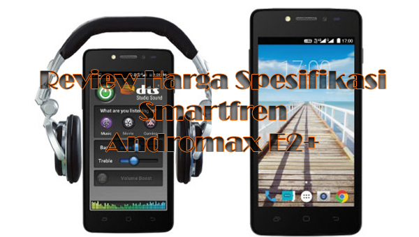 Review Harga Smartfren Andromax E2 Plus