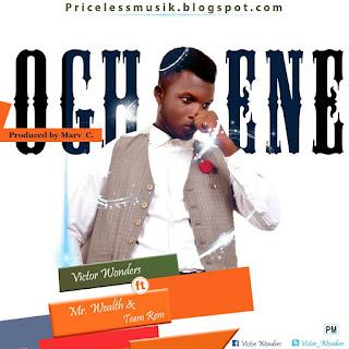 MUSIC: Victor wonders (Oghene)  ft Mr wealth & Team Rem | Free Download