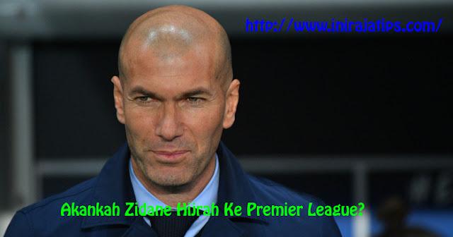 Akankah Zidane Hijrah Ke Premier League?