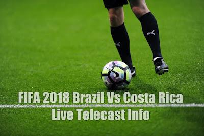 FIFA 2018 Brazil Vs Costa Rica Live Telecast Info