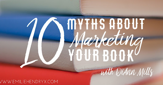 10 Myths about Marketing Your Book by DiAnn Mills | Guest Post