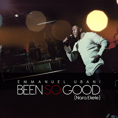 Music: Been So Good – Emmanuel Ubani