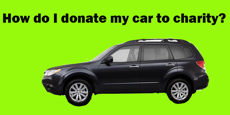 How To Donate A Car In Sacramento