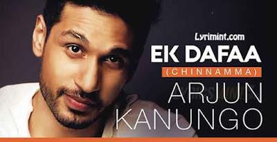 Ek Dafaa (Chinnamma) Lyrics – Arjun Kanungo