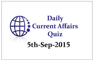 Current Affairs Quiz- 5th September 2015