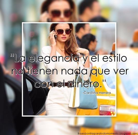 ''La elegancia y el estilo no tienen nada que ver con el dinero.'' -Carolina Herrera