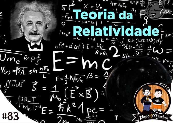 Papo de Macho - Ep.#083 - Teoria da Relatividade