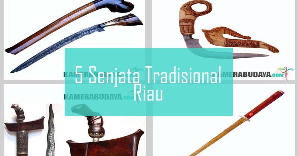 Inilah 5 Senjata Tradisional Dari Riau - Kamera Budaya