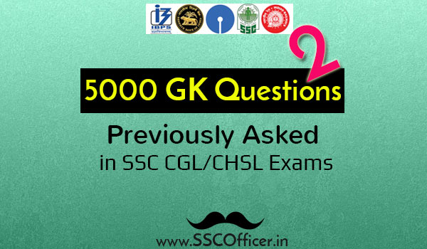 [PDF] 5000 GK/GS General Awareness Questions Asked in SSC CGL/CHSL Exams - SSC Officer