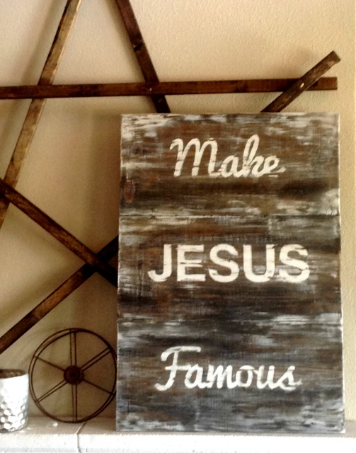 Make Jesus Famous Wood Sign