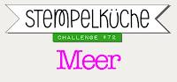 http://stempelkueche-challenge.blogspot.com/2017/06/stempelkuche-challenge-72-meer.html