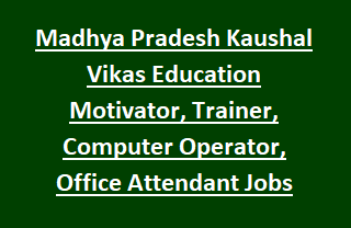 Madhya Pradesh Kaushal Vikas Education Motivator, Trainer, Computer Operator, Office Attendant Jobs Recruitment 2017