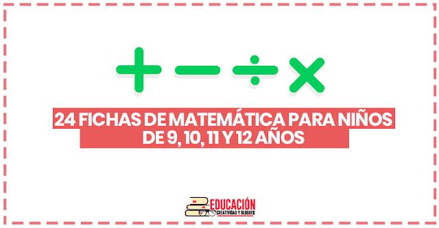 24 fichas de matemáticas para imprimir para niños de 9,10,11 y 12 años