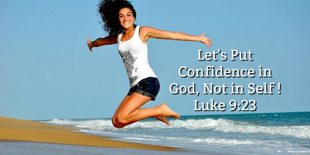 Let's Put Confidence in God, Not in Self - Luke 9:23