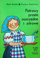 """""""Potrawy proste, oszczędne i zdrowe"""" Bartnik i Stachowicz"""
