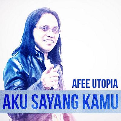 Afee Utopia - Aku Sayang Kamu