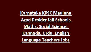 Karnataka KPSC Maulana Azad Residentail Schools Maths, Social Science, Kannada, Urdu, English Language Teachers Jobs