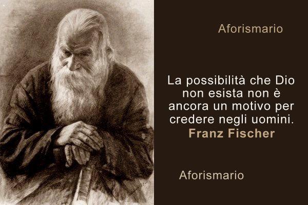 Aforismario Aforismi Frasi E Citazioni Di Franz Fischer