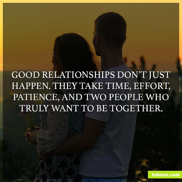 True Relationship Quotes, Good Relationships Don't Just Happen, They Take Time, Effort, Patience, And Two People Who Truly Want to Be Together.