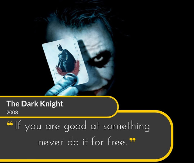 BatMan-2008-The-Dark-Knight: If you are good at something never do it for free.