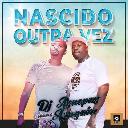 Dj Asnepas Ft. Azagaia - Nascido Outra Vez (2019) (Track)