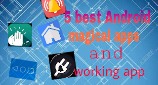 5 best apps ,android tricks,magical app