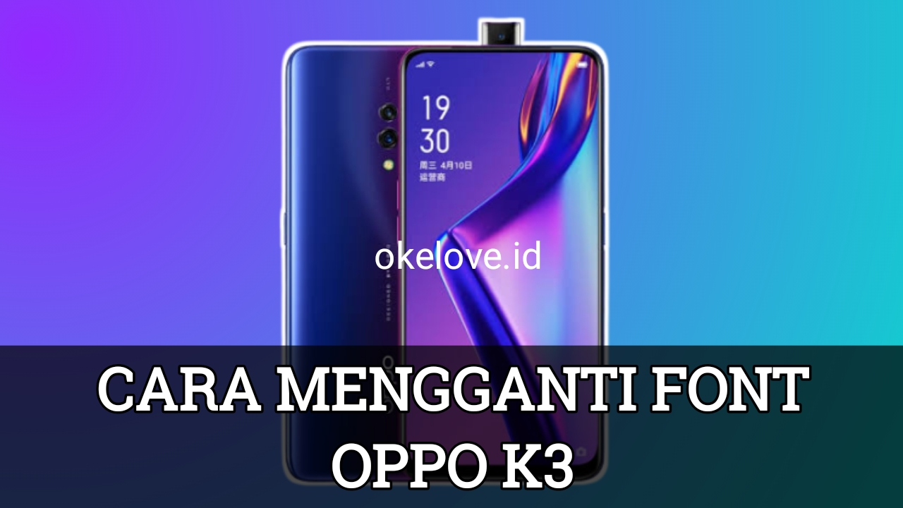 Cara Mengganti Font OPPO K3 Tanpa Root