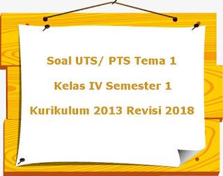 Contoh Soal UTS/ PTS Tema 1 Kelas 4 Semester 1 Kurikulum 13 Revisi 2018
