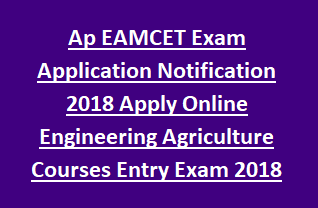 Ap EAMCET Exam Application Notification 2018 Apply Online Engineering Agriculture Courses Entry Exam 2018