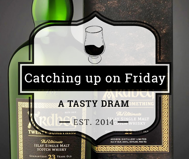 A Tasty Dram Catching up on Friday (20 October 2017)