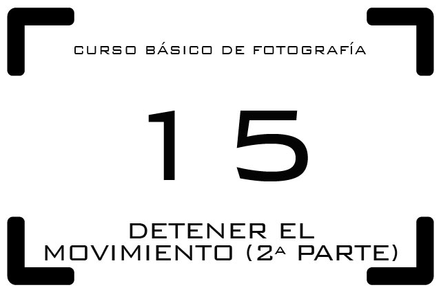 Curso de Fotografía - 15. Detener el movimiento (2ª parte)