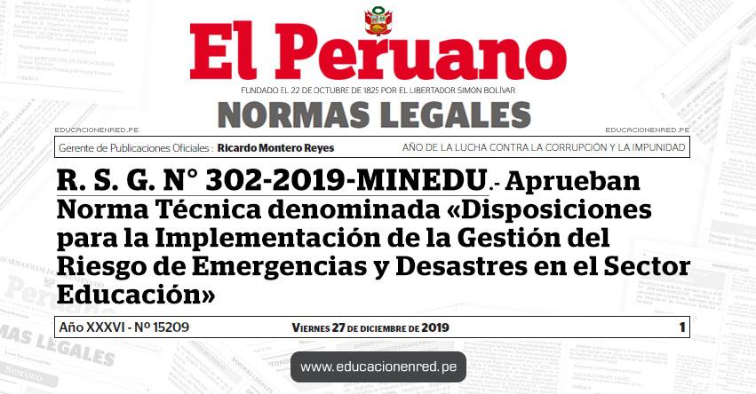 R. S. G. N° 302-2019-MINEDU - Aprueban Norma Técnica denominada «Disposiciones para la Implementación de la Gestión del Riesgo de Emergencias y Desastres en el Sector Educación»