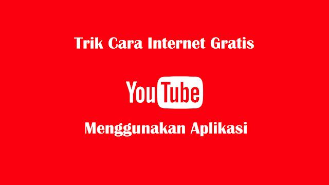 2 Trik Cara Internet Gratis Youtube Menggunakan Aplikasi