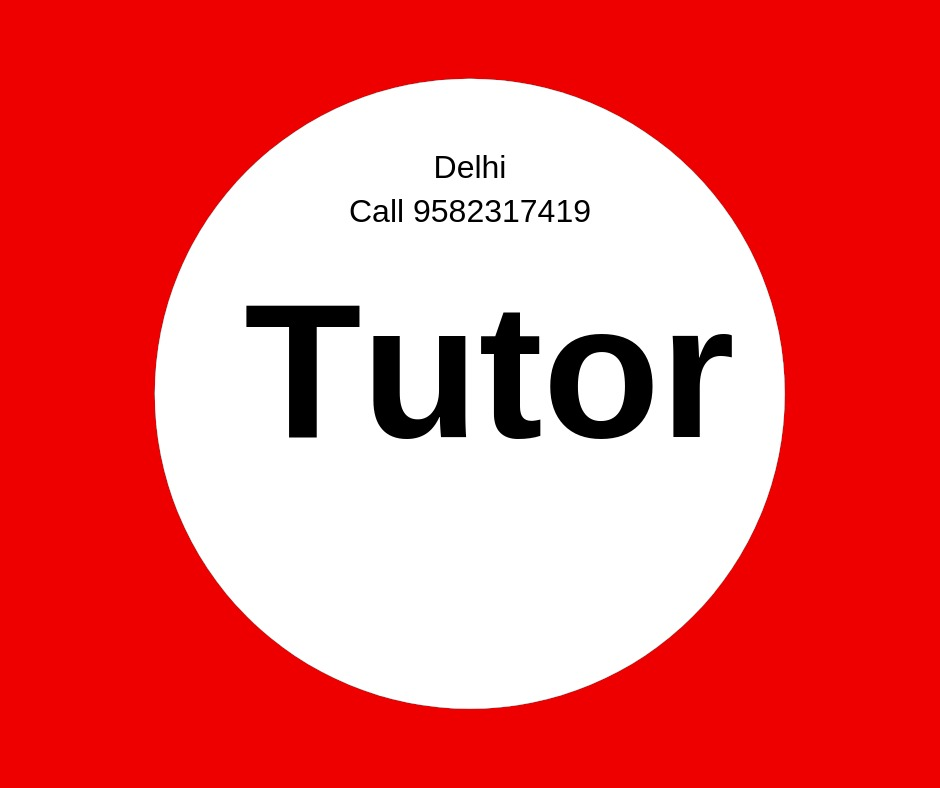 Maths Home Tutor in Delhi: 9582317419