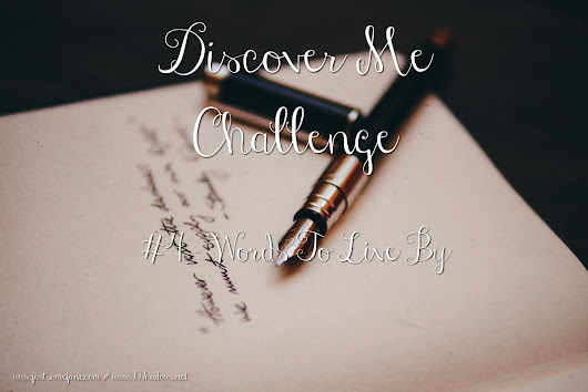 Discover Me Challenge: 4 - Words To Live By
