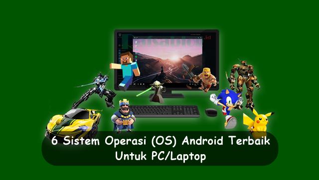 6 Sistem Operasi (OS) Android Terbaik Untuk PC/Laptop