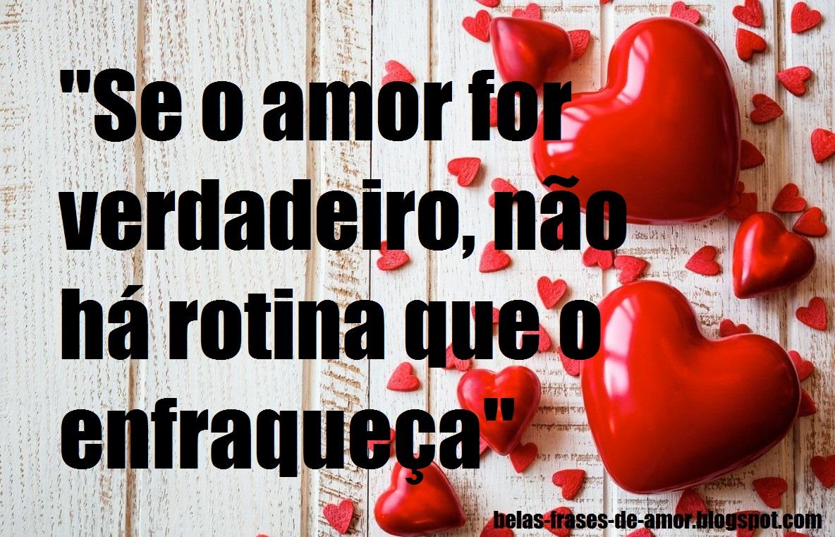 """A Cada Dia Que Nasce O Meu Amor Por Você Fica Mais Forte: Belas Frases De Amor: """"Se O Amor For Verdadeiro, Não Há"""