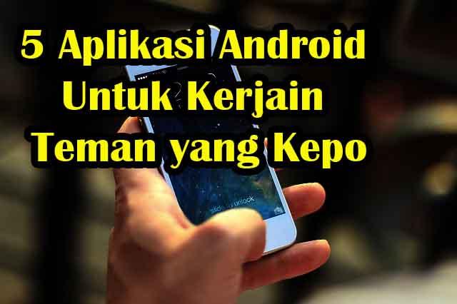 5 Aplikasi Android Untuk Kerjain Teman yang Kepo Isi HP Kita