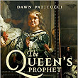 Upcoming Historical Fiction Release: The Queen's Prophet by Dawn Patitucci