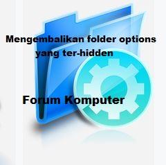 Mengembalikan folder options yang terhidden atau hilang