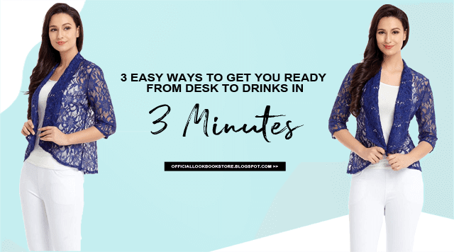 3 Easy Ways To Get You Ready From Desk To Drinks in 3 Minutes | Lookbook Store