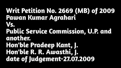 Pawan Kumar Agrahari vs Public Service Commission, UP and Others Writ Petition Number 2669 (MB) of 2009
