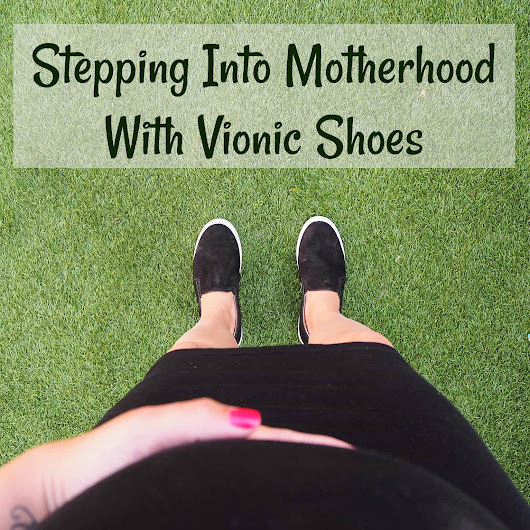 Stepping into Motherhood with Vionic Footwear