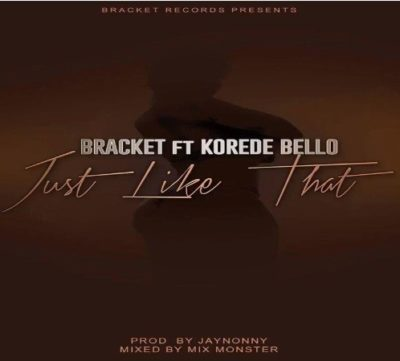 Music: Bracket – Just Like That Ft. Korede Bello
