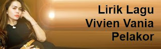 Lirik Lagu Vivien Vania - Pelakor