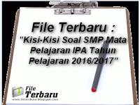 """File Terbaru : """"Kisi-Kisi Soal SMP Mata Pelajaran IPA Tahun Pelajaran 2016/2017"""""""
