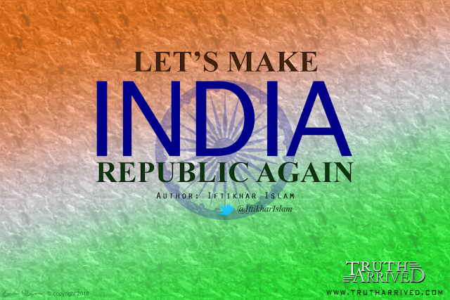 Truth Arrived | Lets make India republic again | Iftikhar Islam